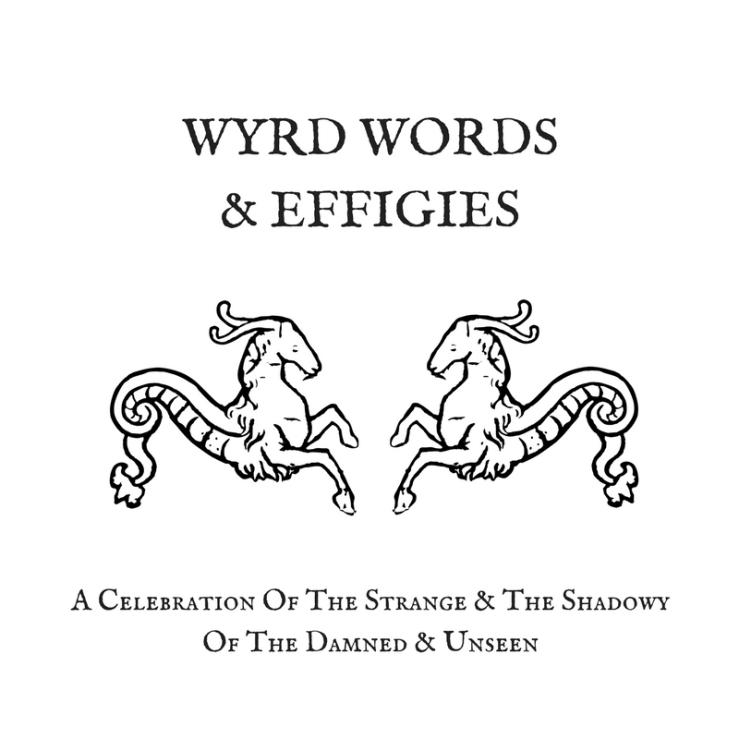 WYRD WORDS & EFFIGIES